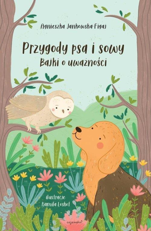 Przygody psa i sowy. Bajki o uważności Jankowska-Figaj Agnieszka