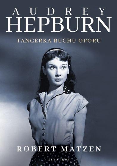 Audrey  Hepburn. Tancerka ruchu oporu Matzen Robert