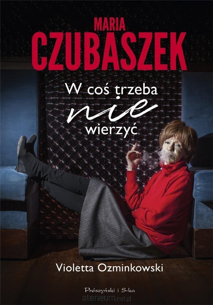 Maria Czubaszek : w coś trzeba nie wierzyć Ozminkowski Violetta